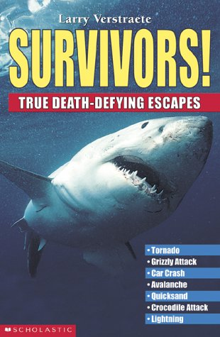 Survivors!: True Death-Defying Escapes: Verstraete, Larry