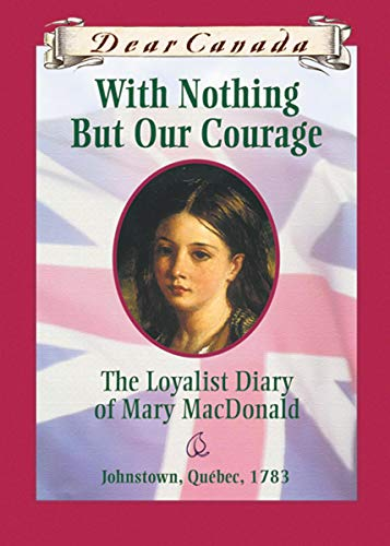 9780439989794: With Nothing But Our Courage: The Loyalist Diary of Mary MacDonald