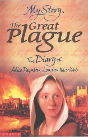 9780439992282: The Great Plague: The Diary of Alice Paynton, London 1665 - 1666 (My Story)