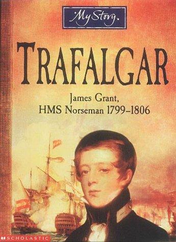 9780439994217: Trafalgar: James Grant, HMS Norseman, 1799-1806 (My Story)