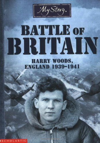 9780439994231: Battle of Britain: Harry Woods, England 1939-1941 (My Story)