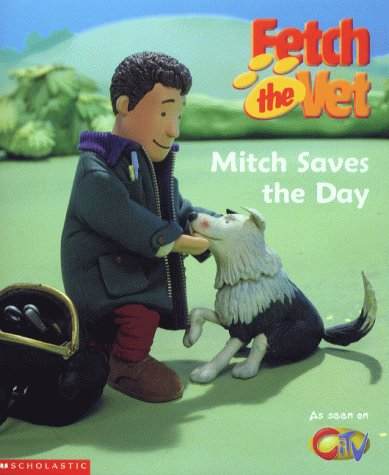 9780439997317: Mitch Saves the Day! (Fetch the Vet)