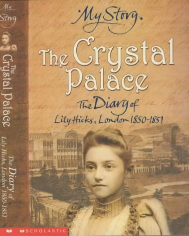 9780439997393: The Crystal Palace: The Diary of Lily Hicks, London, 1850-1851 (My Story)