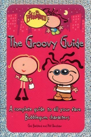The Groovy Guide: A Complete Guide to All Your Fave Bubblegum Characters (Bubblegum): Ged Backland,...