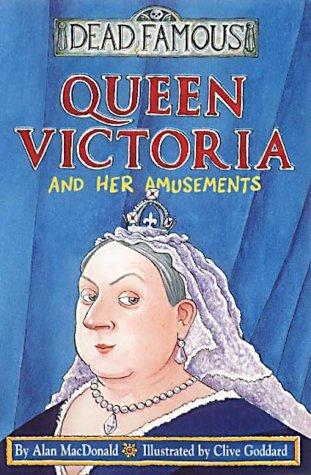 Queen Victoria And Her Amusements (Dead Famous): Alan MacDonald,Clive Goddard,Philip