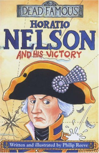 9780439999502: Horatio Nelson and His Victory (Dead Famous)