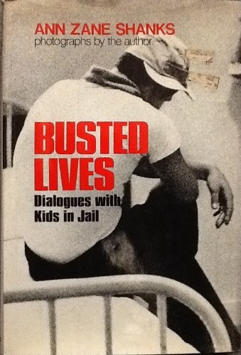 Busted lives: Dialogues with kids in jail: Shanks, Ann Zane