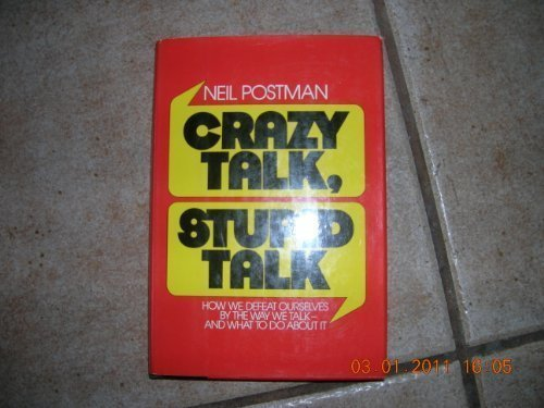 Crazy Talk, Stupid Talk: How We Defeat Ourselves By The Way We Talk And What To Do About It