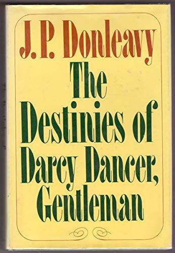 The destinies of Darcy Dancer, gentleman: Donleavy, J. P