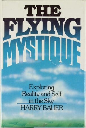 The Flying Mystique: Exploring Reality and Self in the Sky - Bauer, Harry