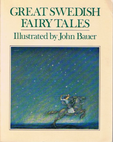 Great Swedish Fairy Tales: Bauer, John Albert (illustrator); Olenius, Elsa; Lundbergh, Holger