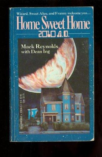 Home Sweet Home 2010 A.D.: Reynolds, Mack; Ing,