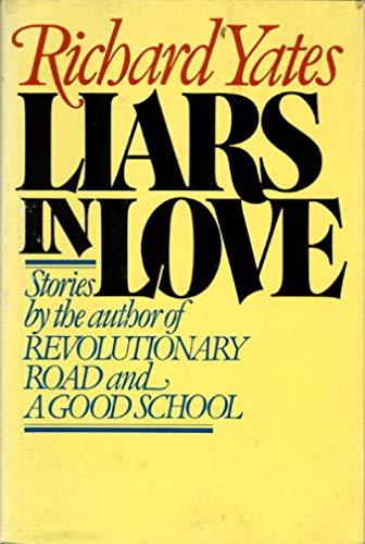 Liars in Love: Stories: Yates, Richard