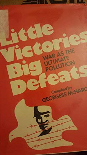 Little Victories, Big Defeats: War As the: McHargue, Georgess (compiled