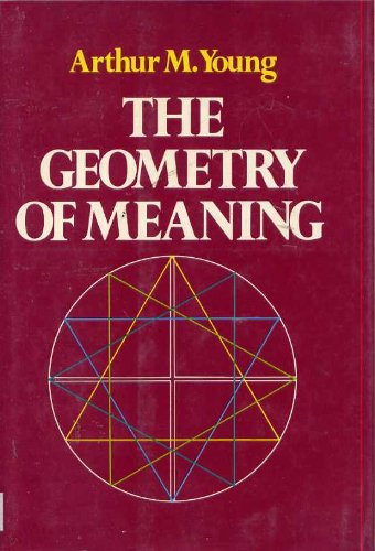 The geometry of meaning: Arthur M Young