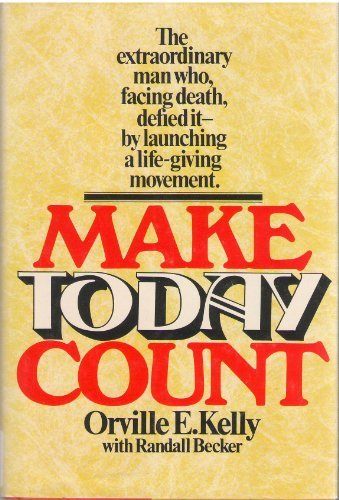 Make Today Count: Kelly, Orville E.,