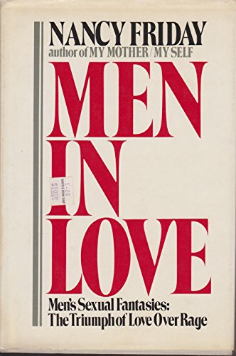 Men in love: Men's sexual fantasies : the triumph of love over rage: Friday, Nancy