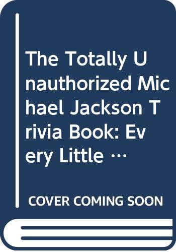9780440054320: The Totally Unauthorized Michael Jackson Trivia Book: Every Little Thing You Want to Know