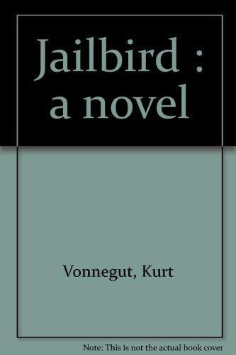 Jailbird : a novel: Kurt Vonnegut
