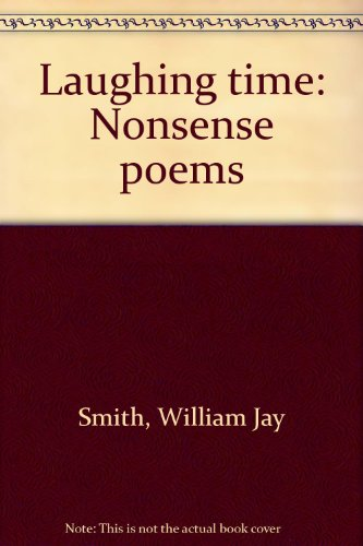 Laughing time: Nonsense poems: William Jay Smith