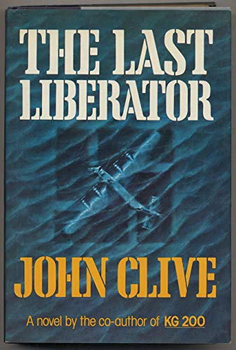 The last Liberator: A novel: Clive, John