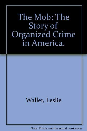 The Mob: The Story of Organized Crime: Leslie Waller