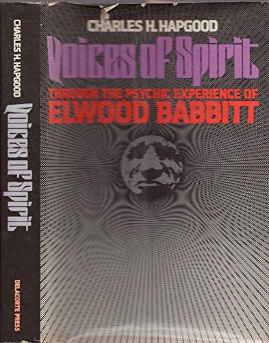 VOICES OF SPIRIT. Through The Psychic Experience Of Elwood Babbitt.: Hapgood, Charles H.