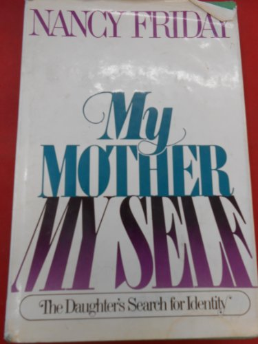 9780440060062: My mother/my self : the daughter�s search for identity / Nancy Friday