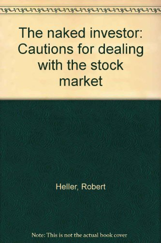 The naked investor: Cautions for dealing with the stock market (0440062578) by Robert Heller