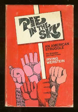 9780440069492: Pie in the sky, an American struggle: The Wobblies and their times