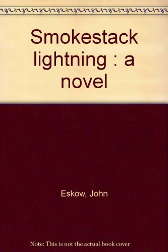 Smokestack lightning : a novel: Eskow, John