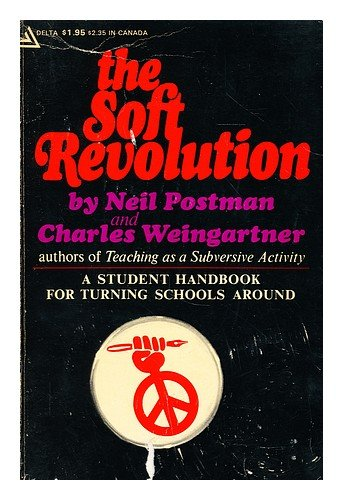 The Soft Revolution: A Student Handbook for: Neil Postman, Charles