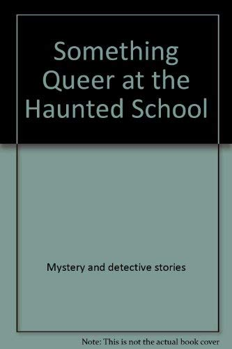 9780440083498: Something queer at the haunted school (Something Queer Series)