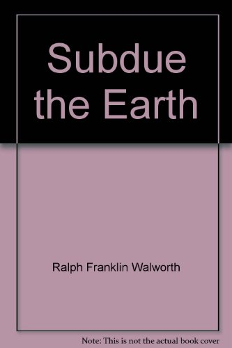 Subdue the Earth: Walworth, Ralph Franklin