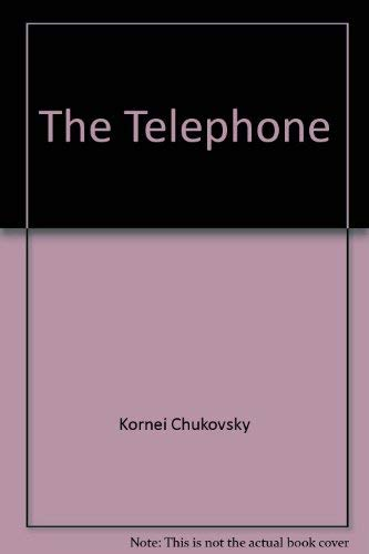 THE TELEPHONE adapted from the Russian by: CHUKOVSKY, Kornei