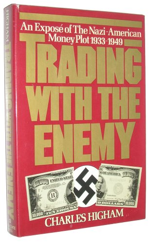 Trading With the Enemy: An exposé of the Nazi-American money plot, 1933-1949: Higham, ...