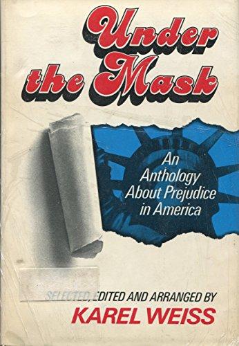 Under the Mask: An Anthology About Prejudice: Weiss, Karel, Comp.