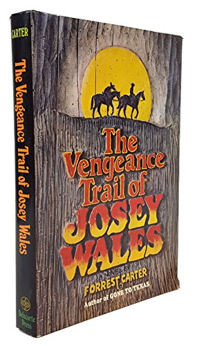 The Vengeance Trail of Josey Wales: Forrest Carter