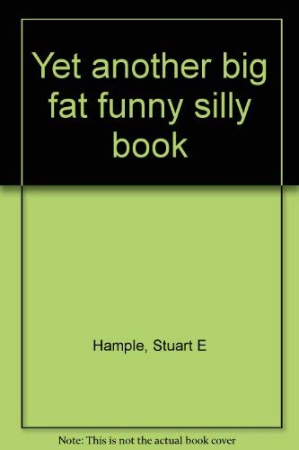 Yet another big fat funny silly book (0440097967) by Hample, Stuart E