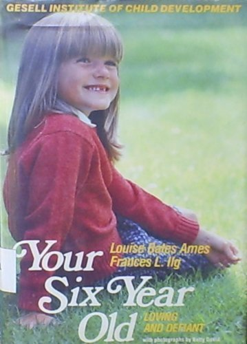 Your Six-Year-Old: Defiant but Loving (0440098777) by Louise Bates Ames; Frances L. Ilg