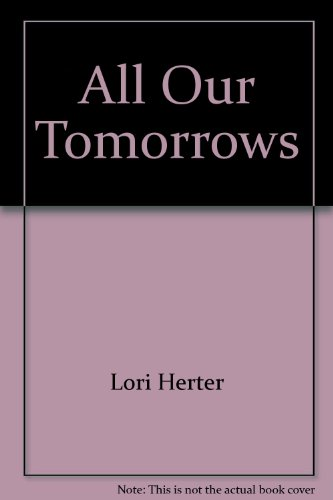 All Our Tomorrows (Candlelight Ecstasy Romance #212): Herter, Lori