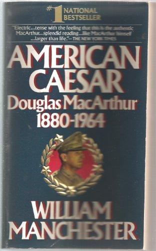 American Caesar: Douglas MacArthur, 1880-1964: William Manchester