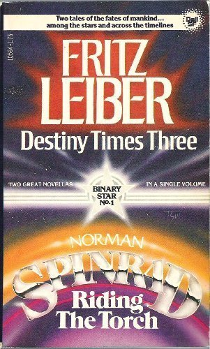 Destiny Times Three / Riding the Torch (Binary Star, No. 1): Leiber, Fritz; Spinrad, Norman