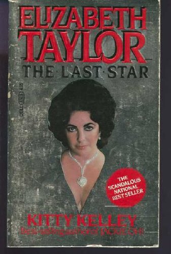 Elizabeth Taylor : The Last Star: Kitty Kelley
