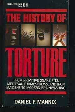 The History of Torture: Mannix, Daniel P.