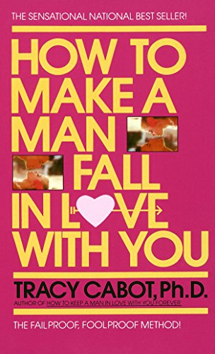How to Make a Man Fall in Love With You : The Fail Proof, Fool Proof Method!