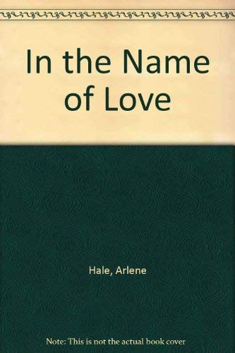 In the Name of Love (0440147247) by Hale, Arlene
