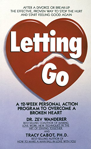 Letting Go: A 12-Week Personal Action Program to Overcome a Broken Heart: Cabot, Tracy; Wanderer, ...