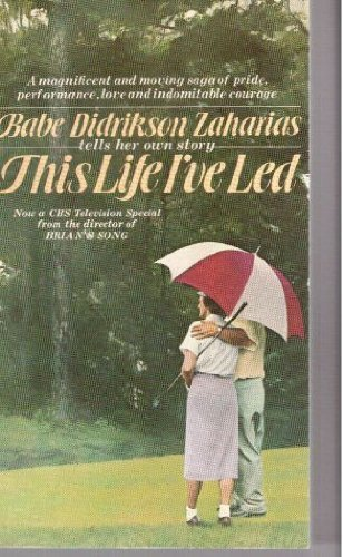 This Life I'Ve Led: Zaharias, Babe D.