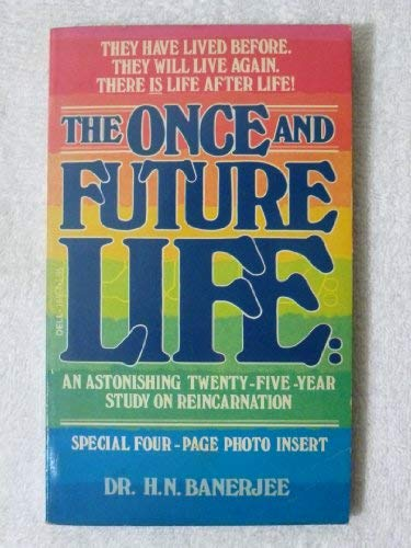 The Once and Future Life : An: H. N. Banerjee